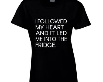 I Followed My Heart And It Led Me Into The Fridge Ladies Fitted T Shirt