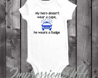Police onesie , policia bodysuit, police man shirt - My hero doesnt wear a cape, he wears a badge