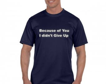 Because of You I Didn't Give Up Mens T-Shirt - Black Shirt - Gray Shirt - Navy Shirt - Men's Shirts and Tees - Inspirational Tee Shirts