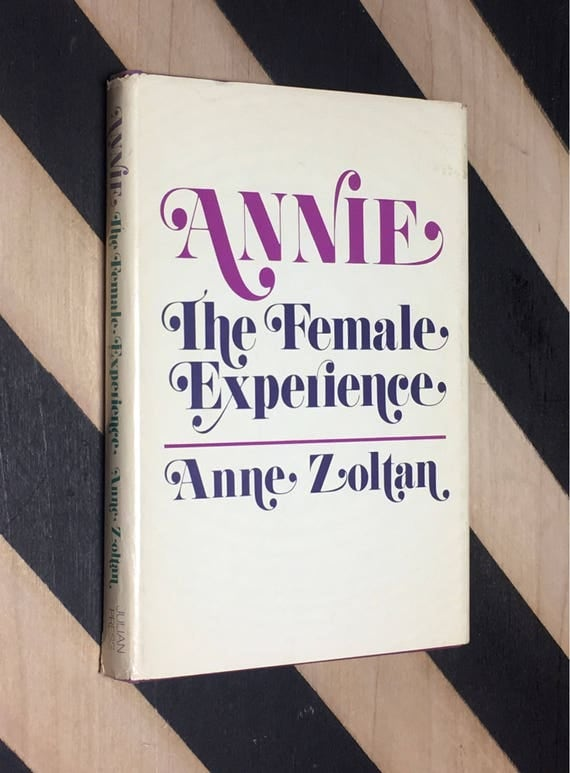 Annie: The Female Experience by Anne Zoltan (1973) hardcover book