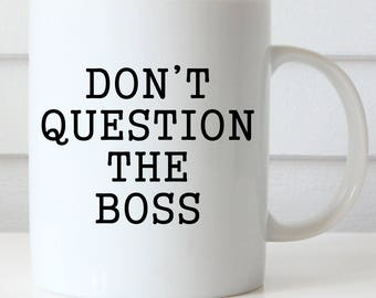 Boss Coffee Mug, Boss's Day Gift, Boss's Day Mug, Don't Question the Boss Mug