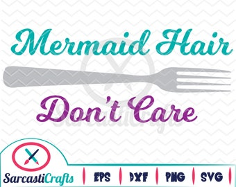 Mermaid Hair Don't Care - Mermaid Graphic - Digital download - svg - eps - png - dxf - Cricut - Cameo - Files for cutting machines