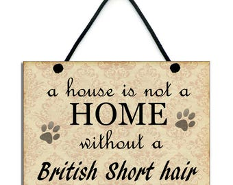 Handmade Wooden 'A House Is Not A Home Without A British Short Hair' Sign 096