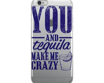 You and tequila make me crazy iPhone Case