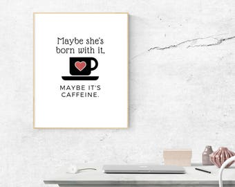 Maybe She's Born With It, Maybe It's Caffeine Print, Coffee Print, Caffeine, Funny Office Print