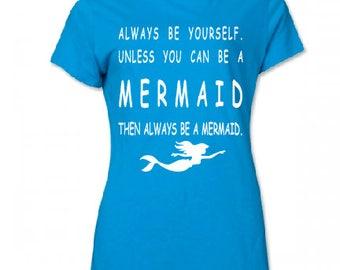 Mermaid T shirt, Always be yourself unless you can be a mermaid then be a mermaid T-Shirt, Summer Woman Kids Girl Tee T shirt Gift Present