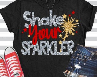 Shake your Sparkler svg, fourth of July svg, 4th of July svg, Sparkler SVG, svg, DXF, EPS, shortsandlemons, cut files, 4th of july shirt