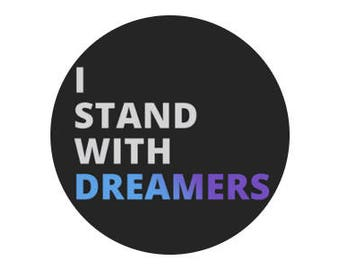 "I Stand With DREAMers 1"" pinback button anti-trump DREAM DACA"