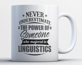 Never Underestimate The Power Of Someone Who Majored In Linguistics-Linguistics Student Gift-Linguistics Major Gifts-Funny Linguistics Mug