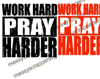 WORK HARD PRAY HaRDER, digital svgs image for use with your cutting machine.  Religious shirt for all holidays!