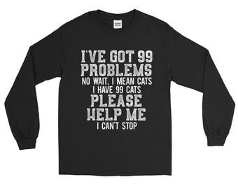 Cat Funny - 99 problems, I mean cats - gift for cat mom - Long Sleeve T-Shirt