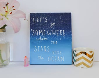 Lets go somewhere the Stars Kiss the Ocean - Blue Ombre - Quote Art - Canvas Art - Quotes on Canvas  -Galaxy Decor - Canvas Quotes -Painting