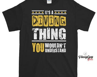 Gift For Divers - It's A Diving Thing You Wouldn't Understand T-shirt