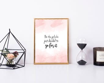 Printable Quote: Be the Girl Who Decided to Just Go For It