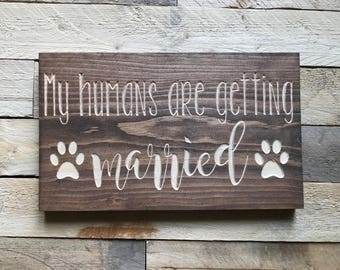 Wedding Sign   Engagement Photos   Photo Prop   My Humans Are Getting Married   Pet Lover   Dog Owner   Wedding Decor  