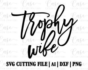 Trophy Wife SVG Cutting FIle, Ai, Dxf and Png | Instant Download | Cricut and Silhouette | Wife | Wife Life | Newlywed | Bride