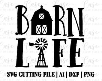Barn Life SVG Cutting File, Ai, Dxf and Printable PNG Files   Instant Download   Cricut and Silhouette   Rustic   Country   Farmhouse