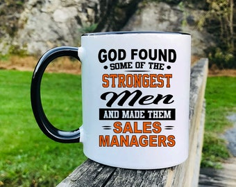 God Found Some Of The Strongest Men And Made Them Sales Managers - Mug - Sales Manager Mug - Sales Manager Gift