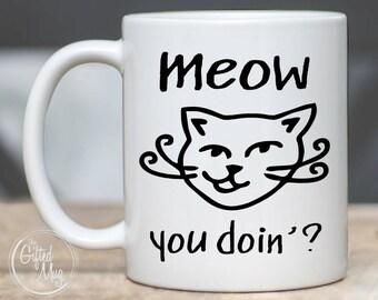 Meow You Doin' Mug, Cat Mugs, Cat Lover Mug, Cat Dad Mug, Funny Cat Mug, Cat Lover Gift, Cat Coffee Mug, Funny Cat Gift