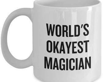 Funny Magician Coffee Mug - Magic Gift Idea - Illusionist Present - World's Okayest Magician - Wizard, Mage, Witchcraft