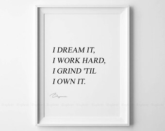 I Dream It, I Work Hard, I Grind 'til I Own It Printable, Beyonce Quote Prints, Motivation Phrase Print, Lyric Wall Poster, Feminist Quotes.