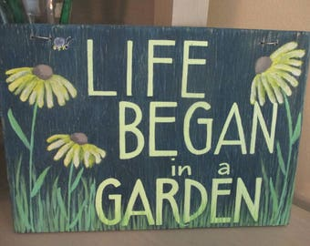 Life Began in a Garden ~ Hand Painted Sign ~ Wooden Home Decor