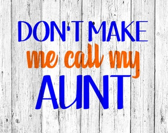 Don't Make Me Call My Aunt SVG