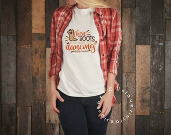 these boots were made for dancing / country shirt / country girl shirt / line dancing shirt/ women's shirt