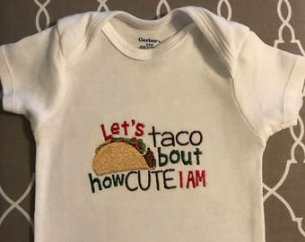 Let's taco bout how cute I am - bodysuit, t-shirt, shirt, baby clothes, funny cloths, baby shower gift, humorous cloths