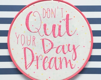 Dont Quit Your Day Dream // hand embroidered // hoop art // motivational quote