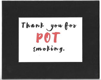 Thank You for POT Smoking with Matting, funny sign, joke gift, 420 gift, teen gift, pot gift, funny gift, stoner gift, weed gift, GGM071