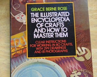 Illustrated Encyclopedia of Crafts and How to Master Them , 1979 First Edition , Grace Berne Rose