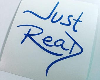 Just Read Vinyl Decal // Laptop Decal, Car Decal, Phone Decal, Laptop Sticker, Waterbottle Decal, Laptop Vinyl, Book Lover Decal, Bookworms
