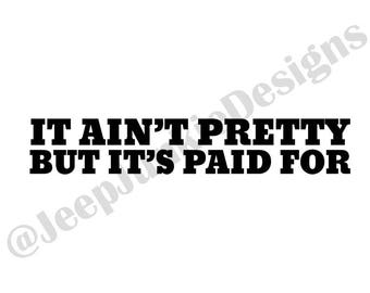 It Ain't Pretty, But It's Paid For Vinyl Decal, Jeep Decal, Jeep Sticker, Off-Road Sticker, Off-Road Girl Sticker, Jeep Girl Decal