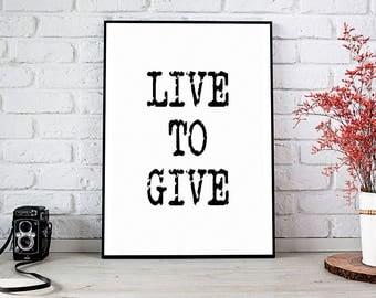Live To Give Print, Printable Art, Printable Decor, Instant Download Digital Print, Motivational Art, Decor, Wall Art Prints