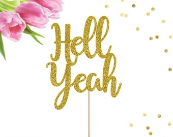 Hell Yeah Cake Topper, Birthday Cake Topper, Wedding Cake Topper, Bridal Shower Cake Topper, Bachelorette Party, Congrats, Retirement Party
