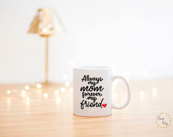 Always My Mom Forever My Friend Mug- Coffee Mug- Mothers Day Gift- Christmas Gift For Mom- Mom Gift- Gift From Child- Mother Mug