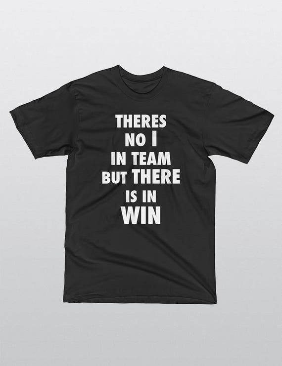 Theres Ni I In Team But There Is In Win | UNISEX 100% Cotton T-Shirt