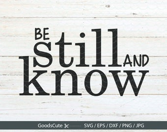 Be Still And Know SVG God SVG Psalm 46:10 SVG Christian svg Motivational Quote for Silhouette Cricut Cutting Machine Design Download Print