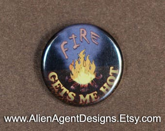 Fire Gets Me Hot, Pinback Button Badge, Fire Pit Button, Camp Fire Pin, Fire Place Magnet, Gift for Him, Gift for Her, Great Gift Idea