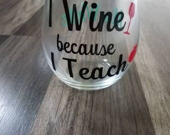 I Wine Because I Teach Wine glass