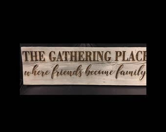 Rustic wood board for your Gathering Place.  That's where friends become family
