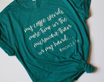 My Coffee Spends More Time In The Microwave Shirt / Coffee Shirt / Mom Shirt / Mom Life Shirt / Funny Mom T-Shirts / Funny T-Shirts / Coffee