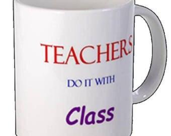 Coffee Mug- Teachers Do It With Class