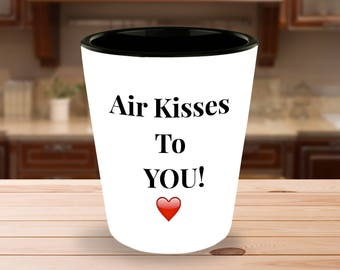 "Gift for him or her! ""Air Kisses to YOU!""  - 1.5 oz Ceramic Shot Glass - Unique gift idea!"
