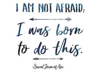 I Am Not Afraid St. Joan of Arc Quote Digital Download