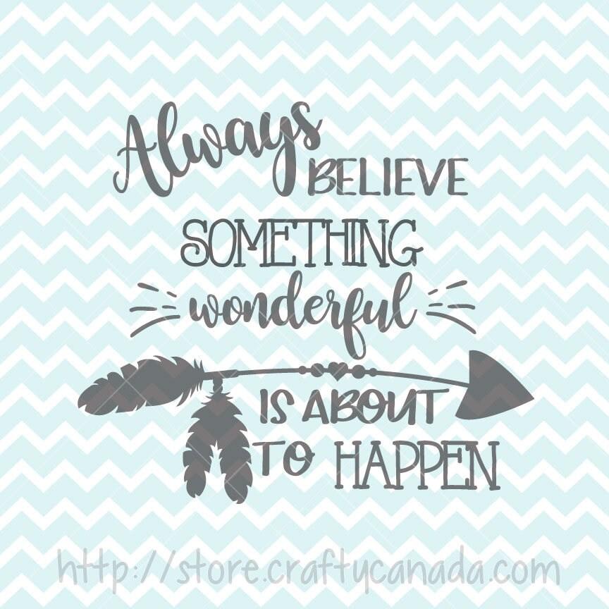 Always Believe Something Wonderful: Always Believe Something Wonderful Is About To Happen SVG