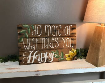 Do more of what makes you happy pallet sign