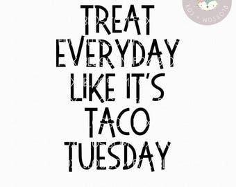 Taco SVG, Treat Everyday like it's Taco Tuesday Svg, Brunch, Tequila SVG, Drinking svg, Taco Tuesday Svg, Alcohol, Cinco de Mayo Svg File