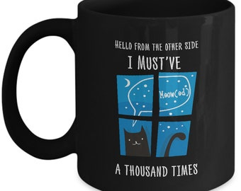 Funny Gift For Pet Cat Lovers - Hello From The Other Side I Must've Meowed A Thousand Times - Home Office Coffee Cup Mug Gift Idea
